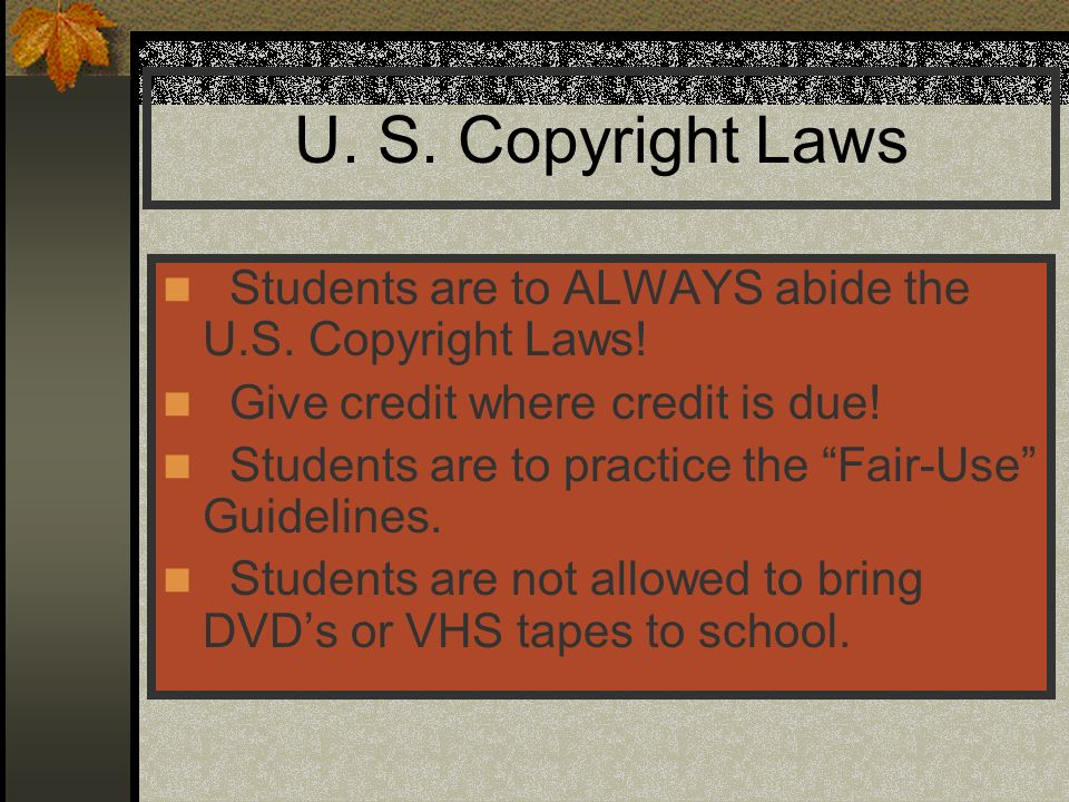 U. S. Copyright Laws Students are to ALWAYS abide the U.S. Copyright Laws! Give credit where credit is due!