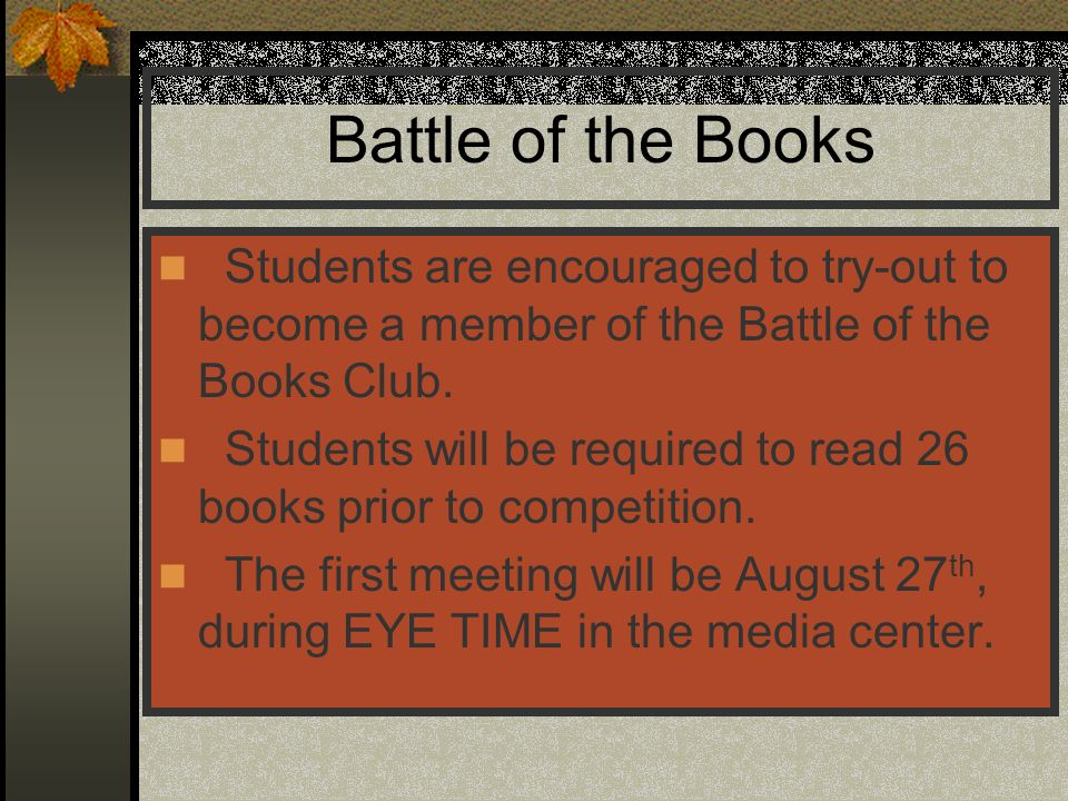 Battle of the Books Students are encouraged to try-out to become a member of the Battle of the Books Club.