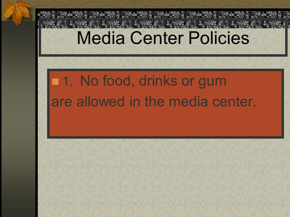 Media Center Policies are allowed in the media center.