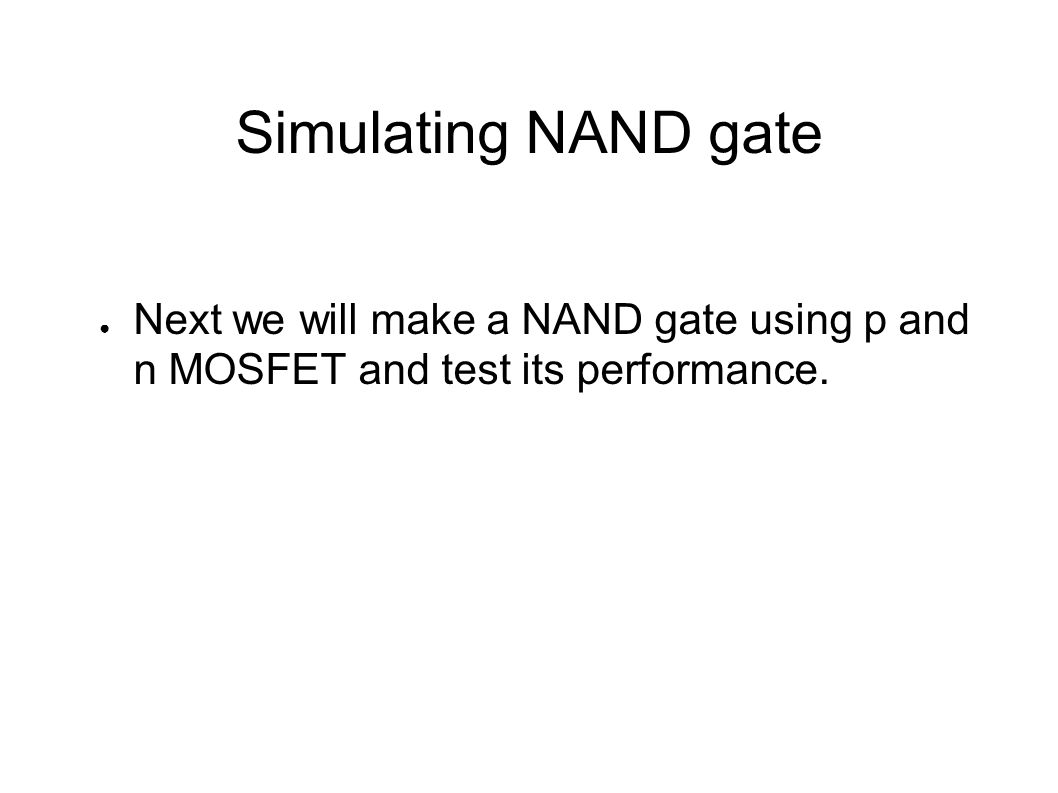 Ece122 Digital Electronics Design Ppt Video Online Download Mosfet Testing Circuit 36 Simulating Nand Gate Next We Will Make A Using P And N Test Its Performance