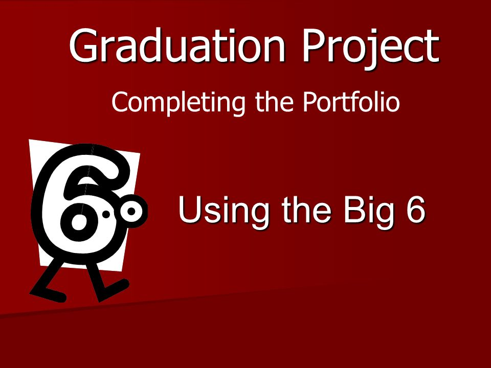 Graduation Project Completing the Portfolio Using the Big 6