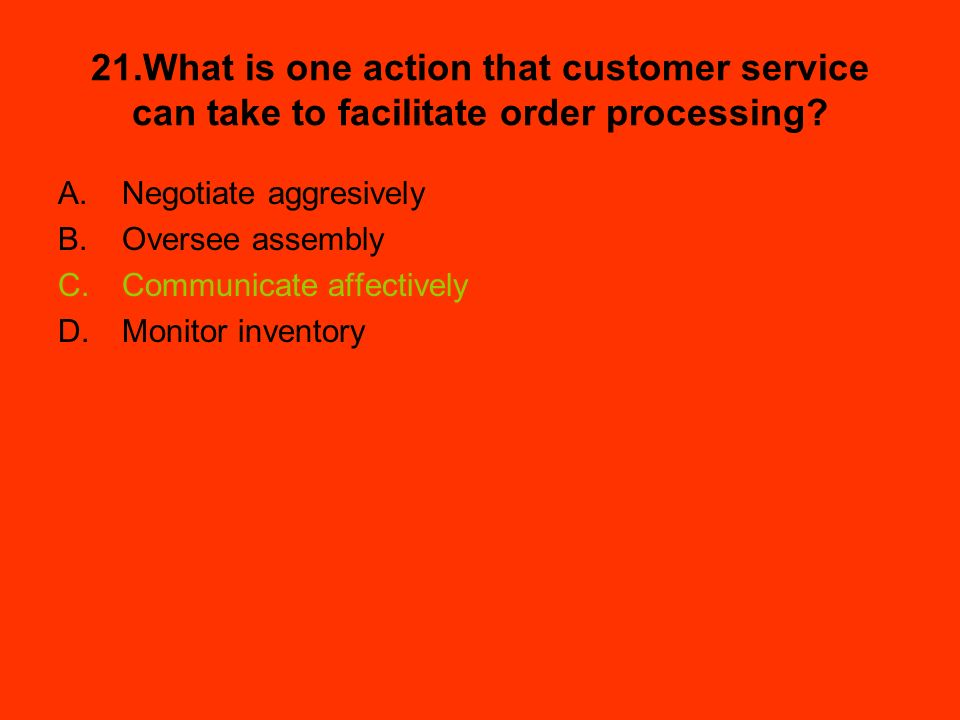 21.What is one action that customer service can take to facilitate order processing