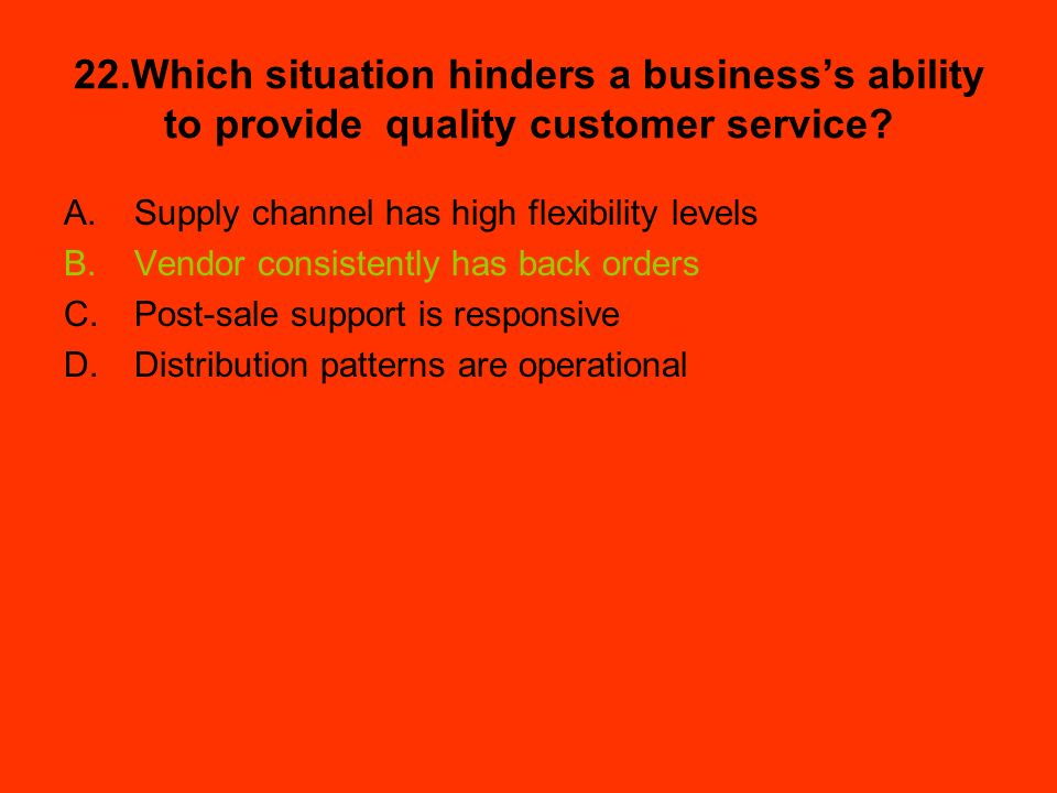 22.Which situation hinders a business's ability to provide quality customer service