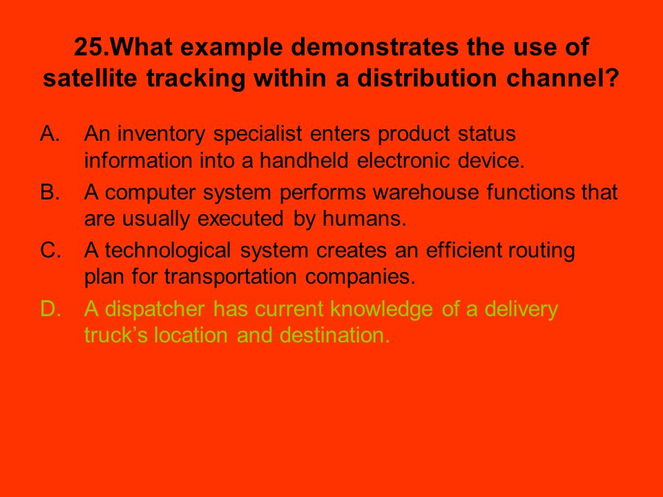 25.What example demonstrates the use of satellite tracking within a distribution channel