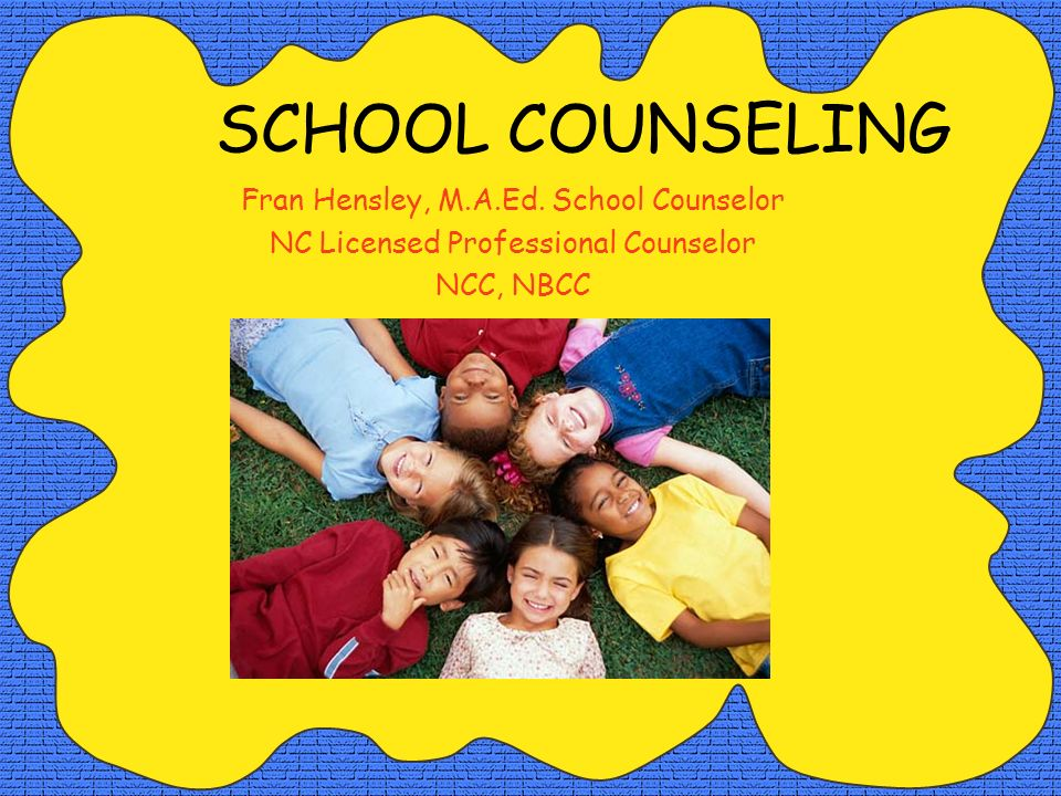 SCHOOL COUNSELING Fran Hensley, M.A.Ed. School Counselor