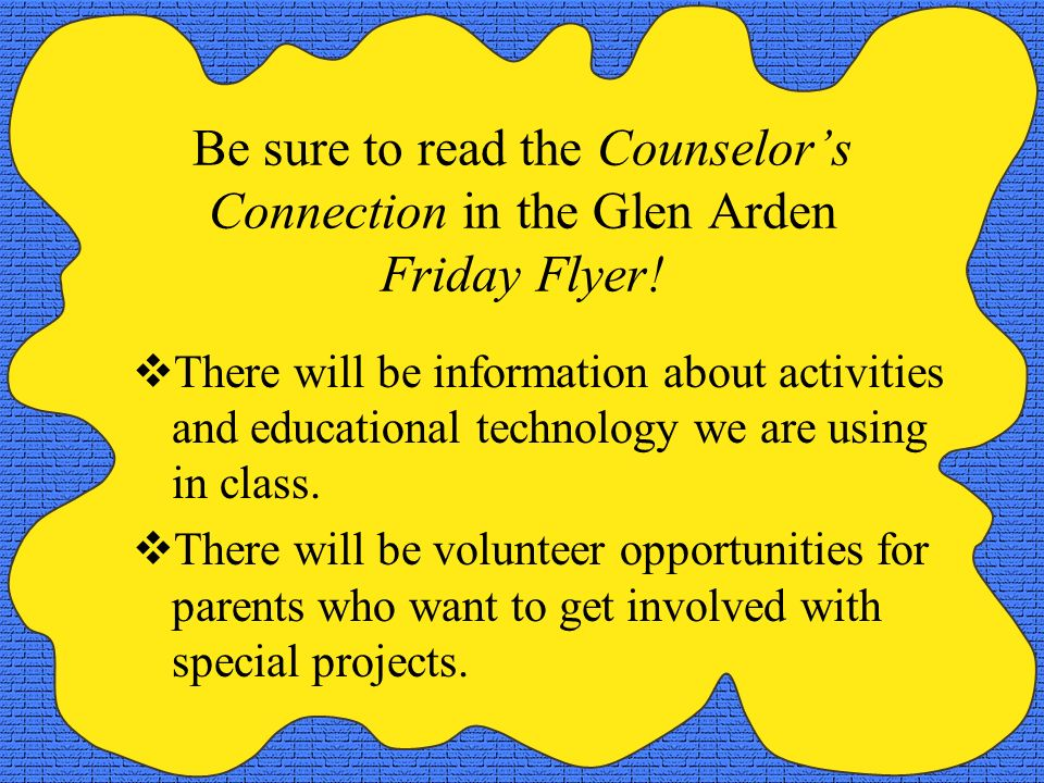 Be sure to read the Counselor's Connection in the Glen Arden Friday Flyer!