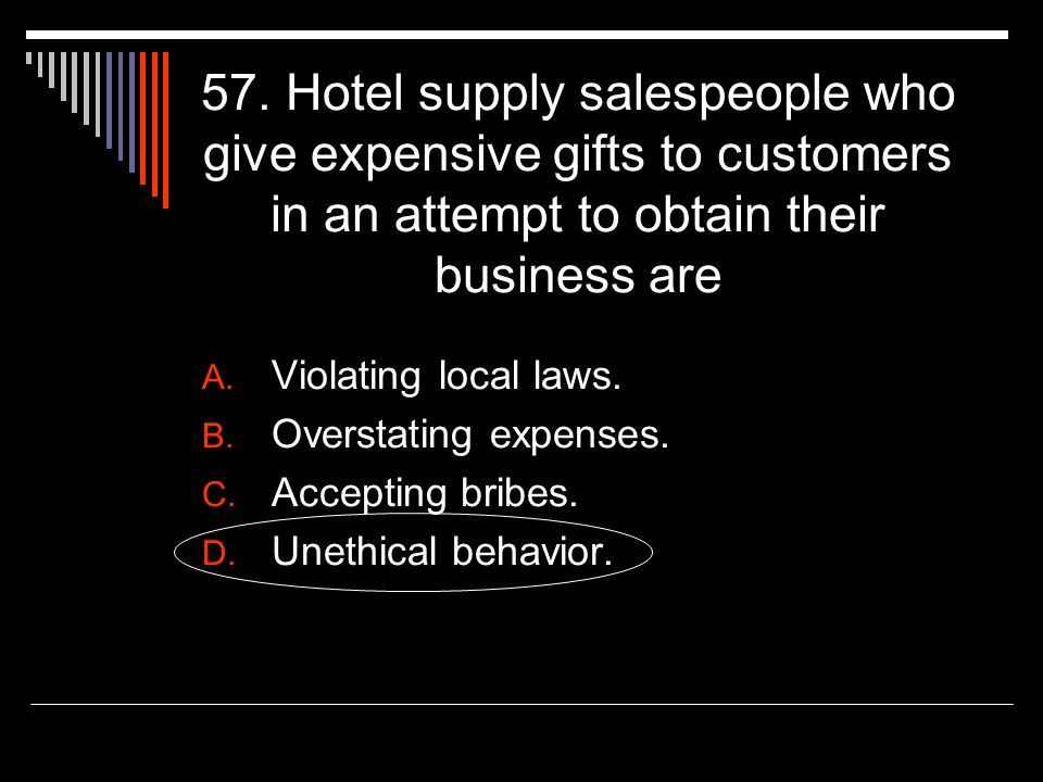 57. Hotel supply salespeople who give expensive gifts to customers in an attempt to obtain their business are