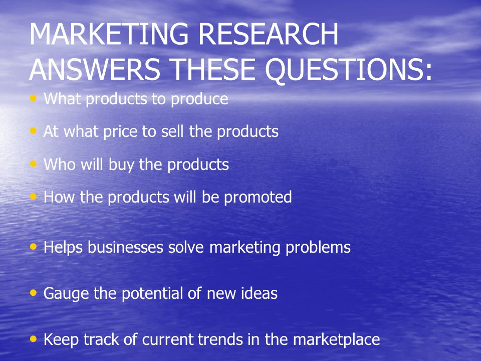 MARKETING RESEARCH ANSWERS THESE QUESTIONS: