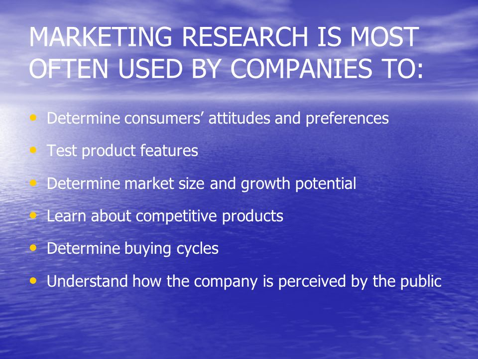 MARKETING RESEARCH IS MOST OFTEN USED BY COMPANIES TO: