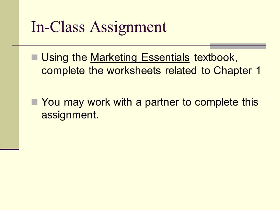 In-Class Assignment Using the Marketing Essentials textbook, complete the worksheets related to Chapter 1.