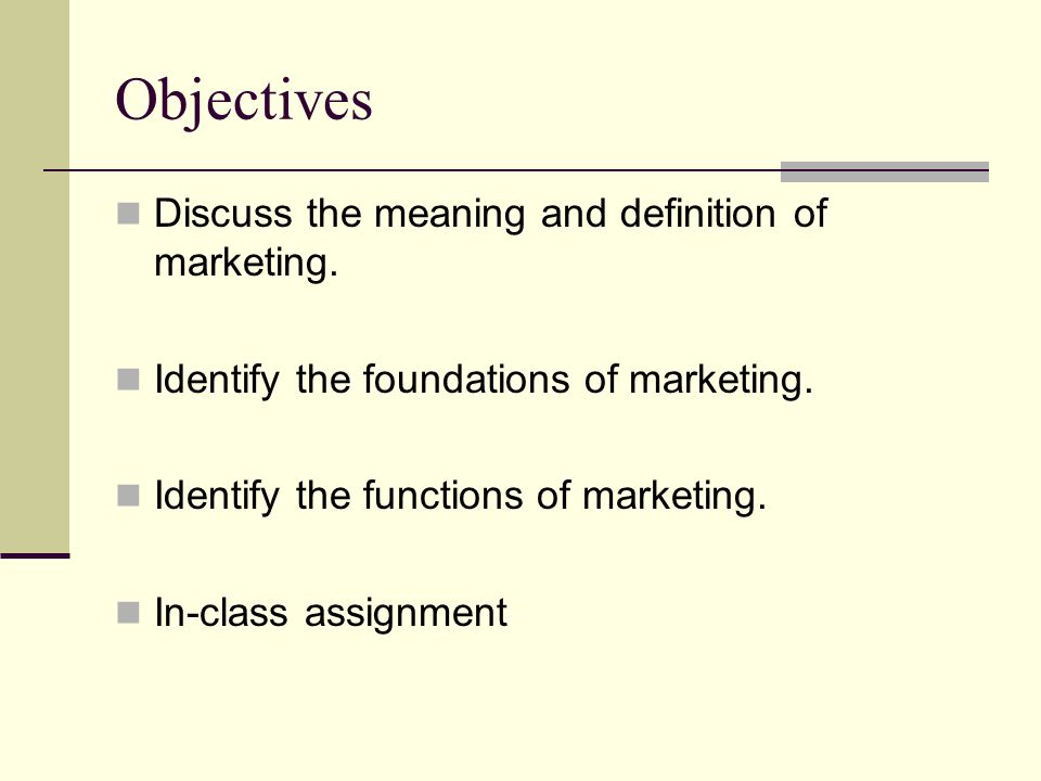 Objectives Discuss the meaning and definition of marketing.