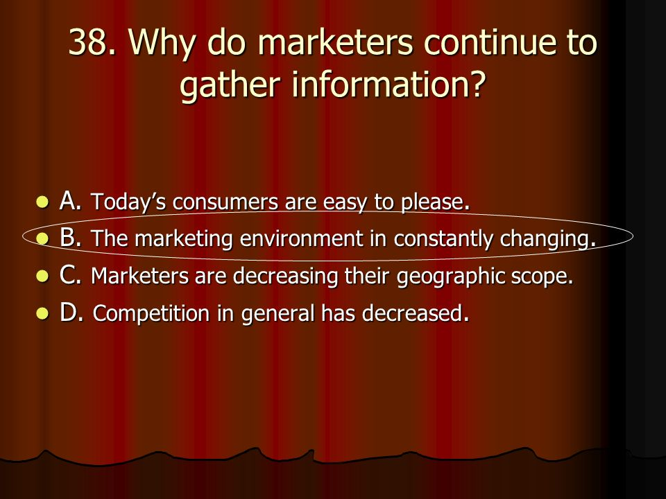 38. Why do marketers continue to gather information