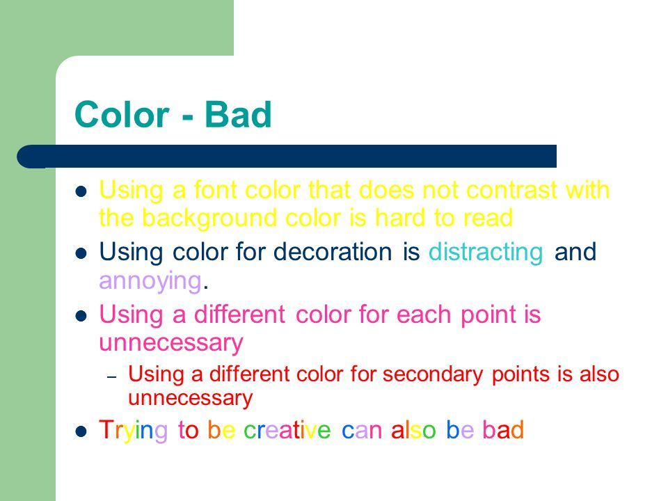 Color - Bad Using a font color that does not contrast with the background color is hard to read.