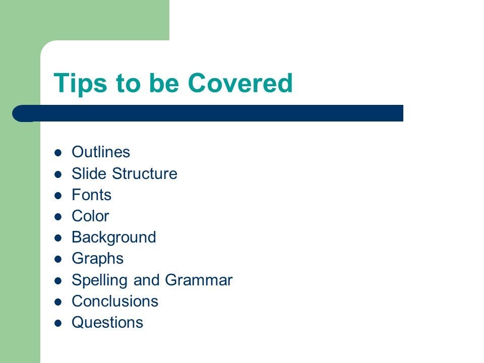 Tips to be Covered Outlines Slide Structure Fonts Color Background