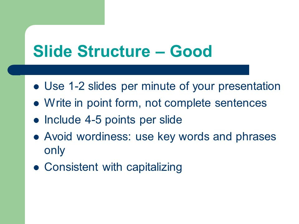 Slide Structure – Good Use 1-2 slides per minute of your presentation