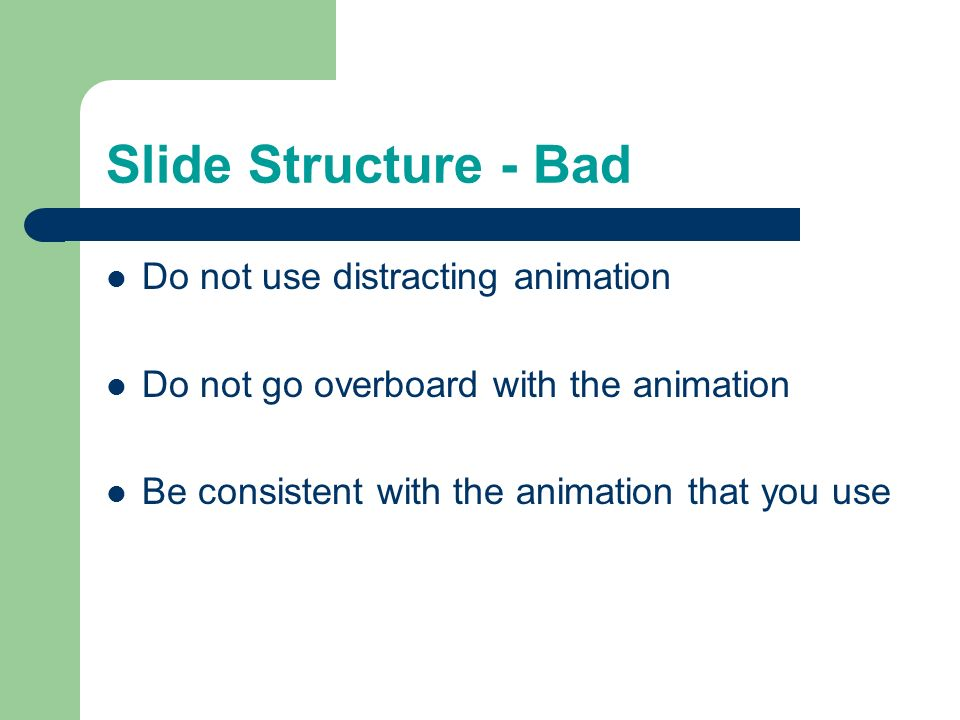 Slide Structure - Bad Do not use distracting animation
