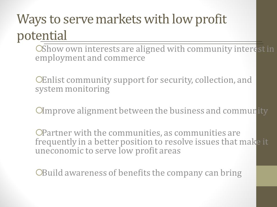 Ways to serve markets with low profit potential