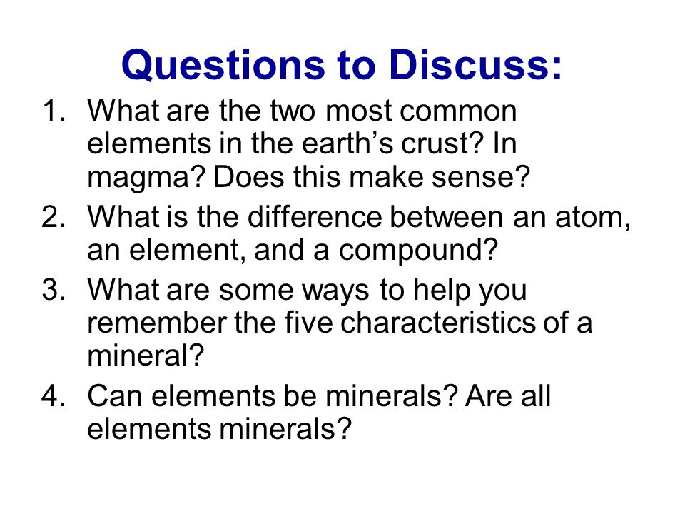 Questions to Discuss: What are the two most common elements in the earth's crust In magma Does this make sense