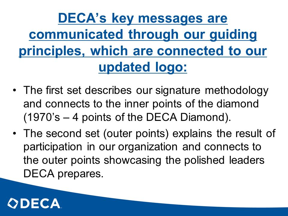 DECA's key messages are communicated through our guiding principles, which are connected to our updated logo: