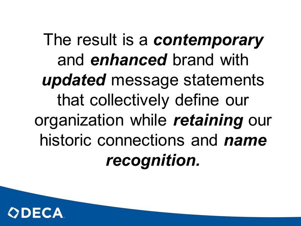 The result is a contemporary and enhanced brand with updated message statements that collectively define our organization while retaining our historic connections and name recognition.