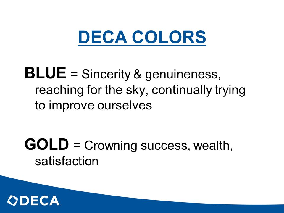 DECA COLORS BLUE = Sincerity & genuineness, reaching for the sky, continually trying to improve ourselves.