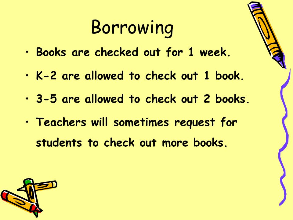Borrowing Books are checked out for 1 week.