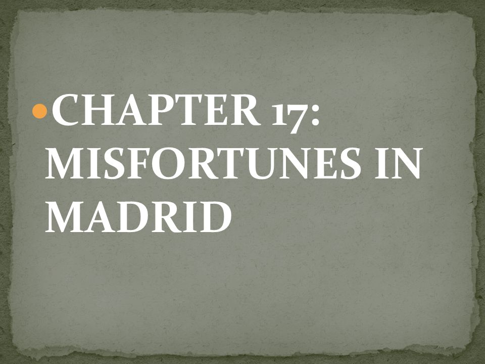CHAPTER 17: MISFORTUNES IN MADRID