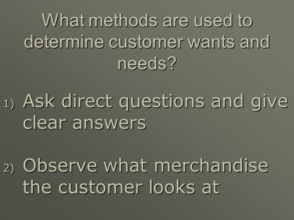 What methods are used to determine customer wants and needs