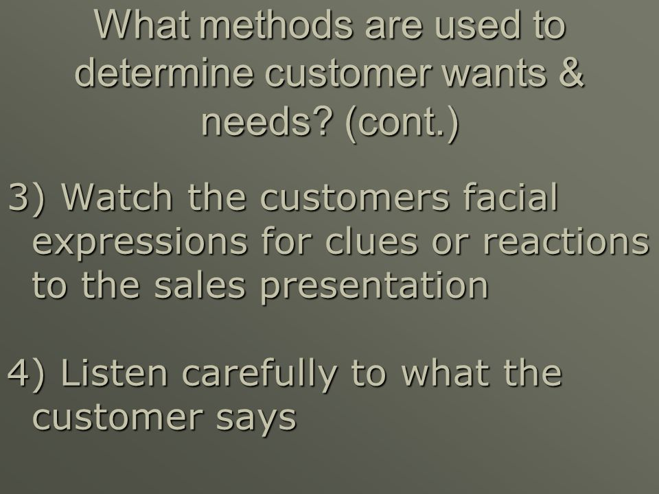 What methods are used to determine customer wants & needs (cont.)