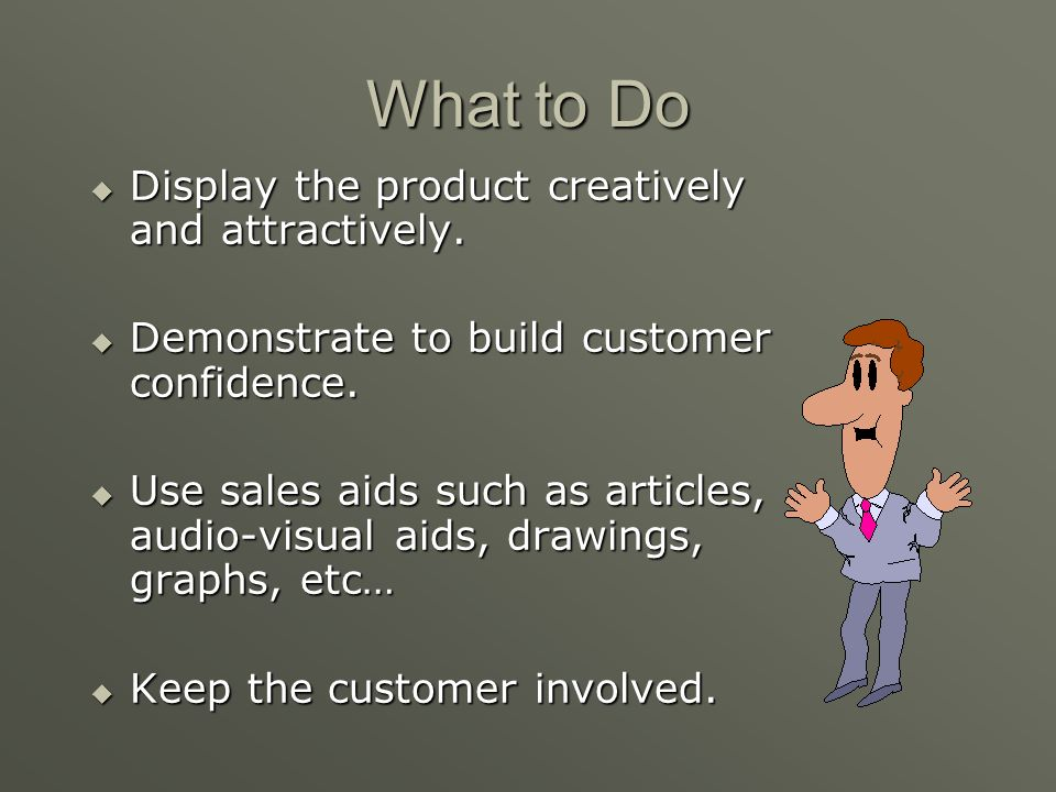 What to Do Display the product creatively and attractively.