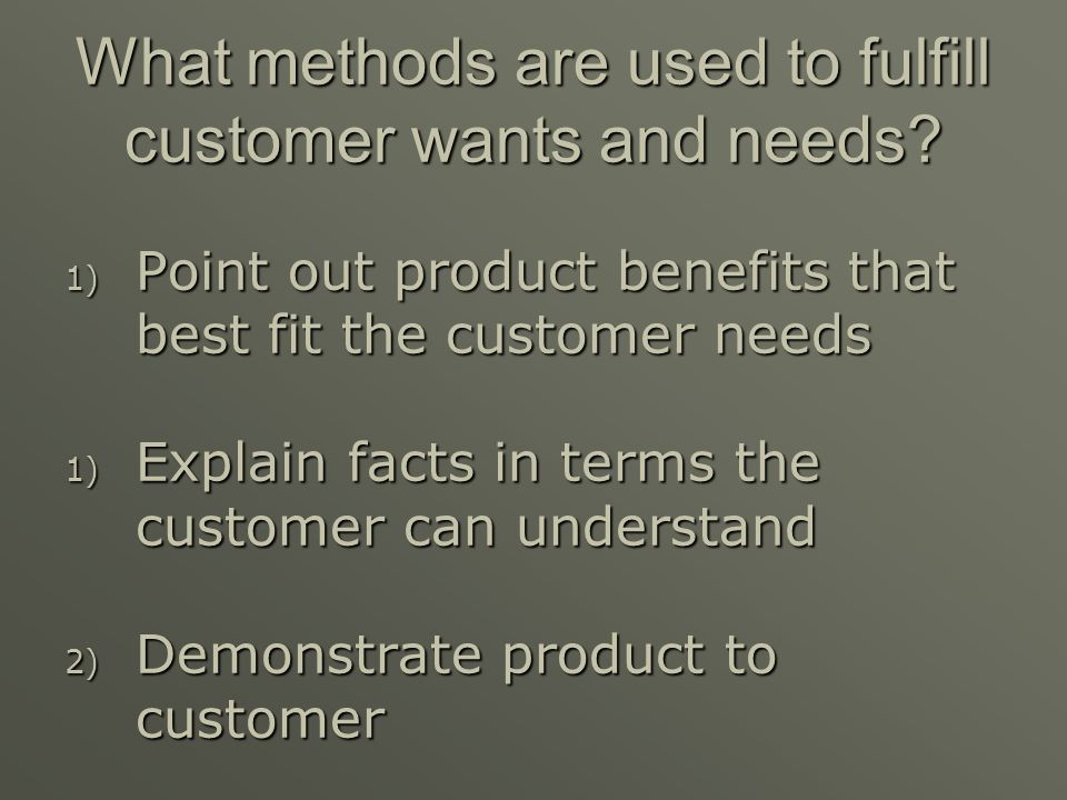 What methods are used to fulfill customer wants and needs
