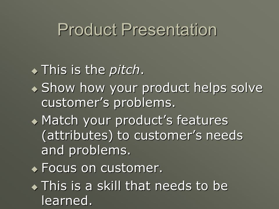 Product Presentation This is the pitch.