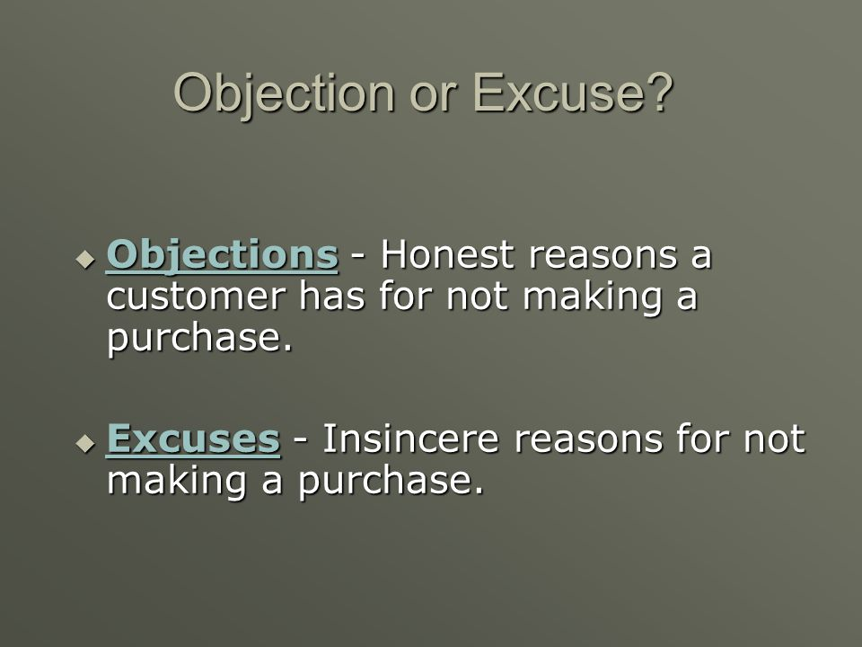 Objection or Excuse. Objections - Honest reasons a customer has for not making a purchase.