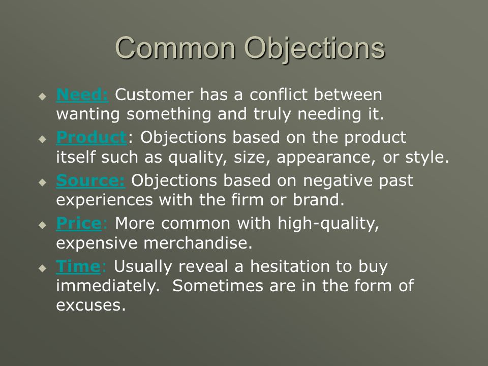 Common Objections Need: Customer has a conflict between wanting something and truly needing it.