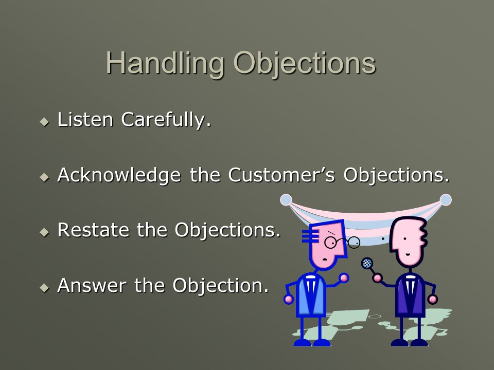 Handling Objections Listen Carefully.