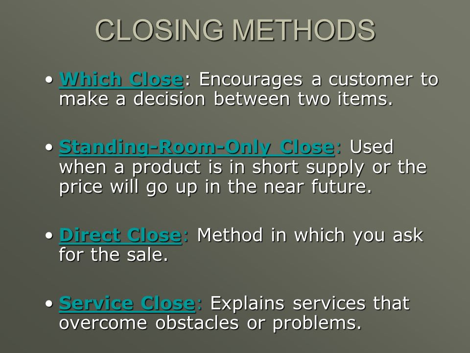 CLOSING METHODS Which Close: Encourages a customer to make a decision between two items.
