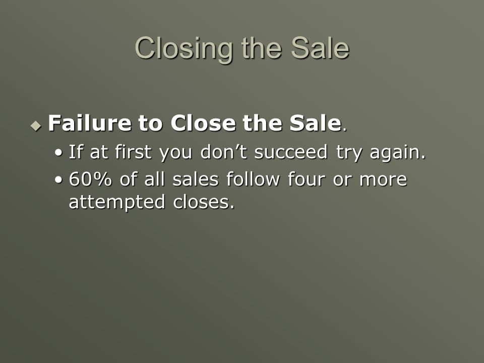 Closing the Sale Failure to Close the Sale.