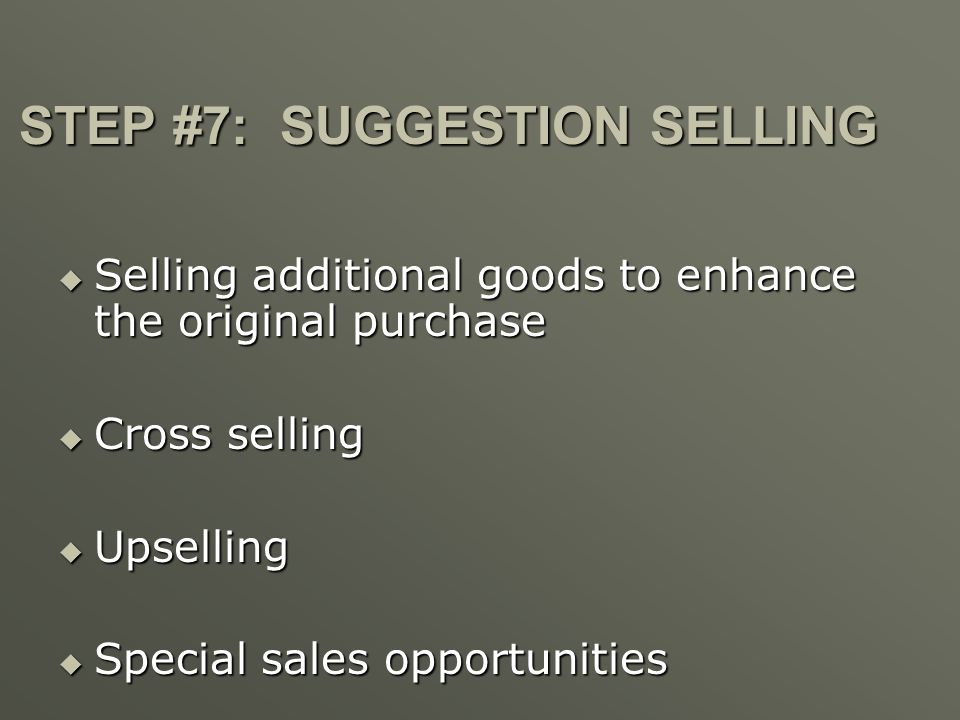 STEP #7: SUGGESTION SELLING