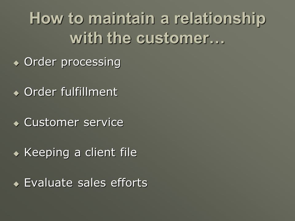 How to maintain a relationship with the customer…