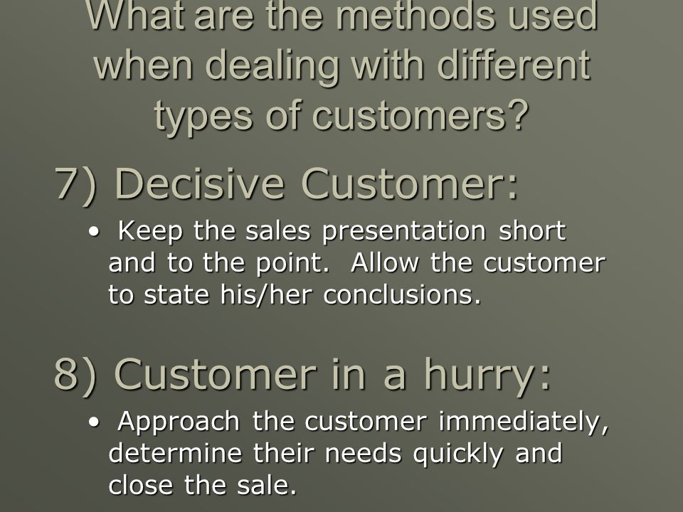 What are the methods used when dealing with different types of customers