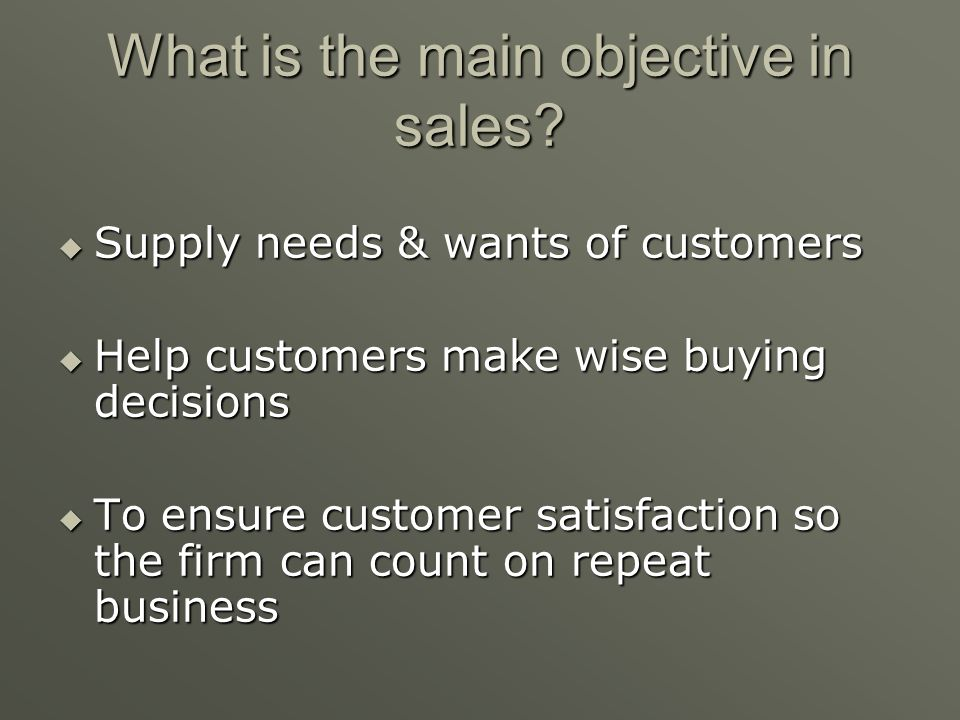 What is the main objective in sales