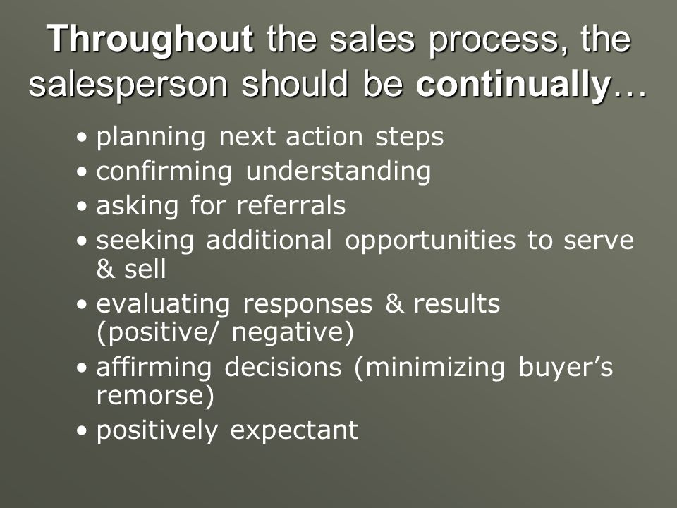 Throughout the sales process, the salesperson should be continually…
