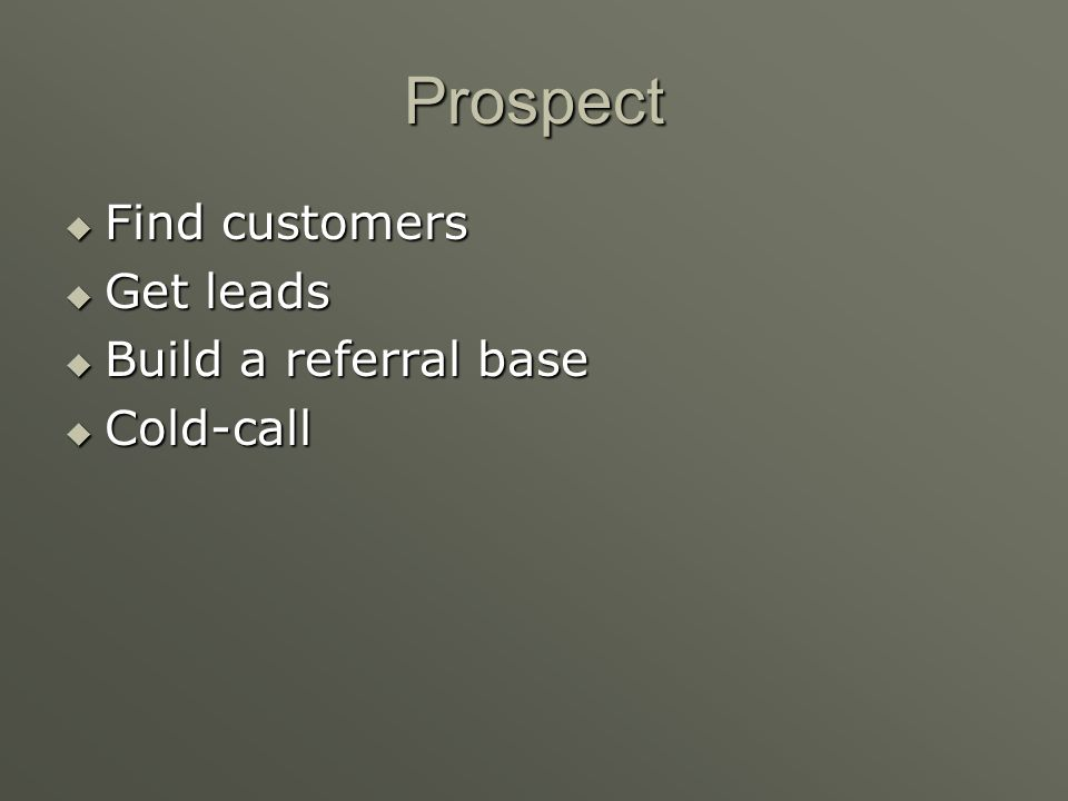Prospect Find customers Get leads Build a referral base Cold-call