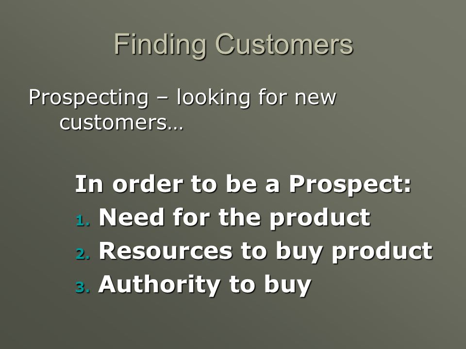 Finding Customers In order to be a Prospect: Need for the product