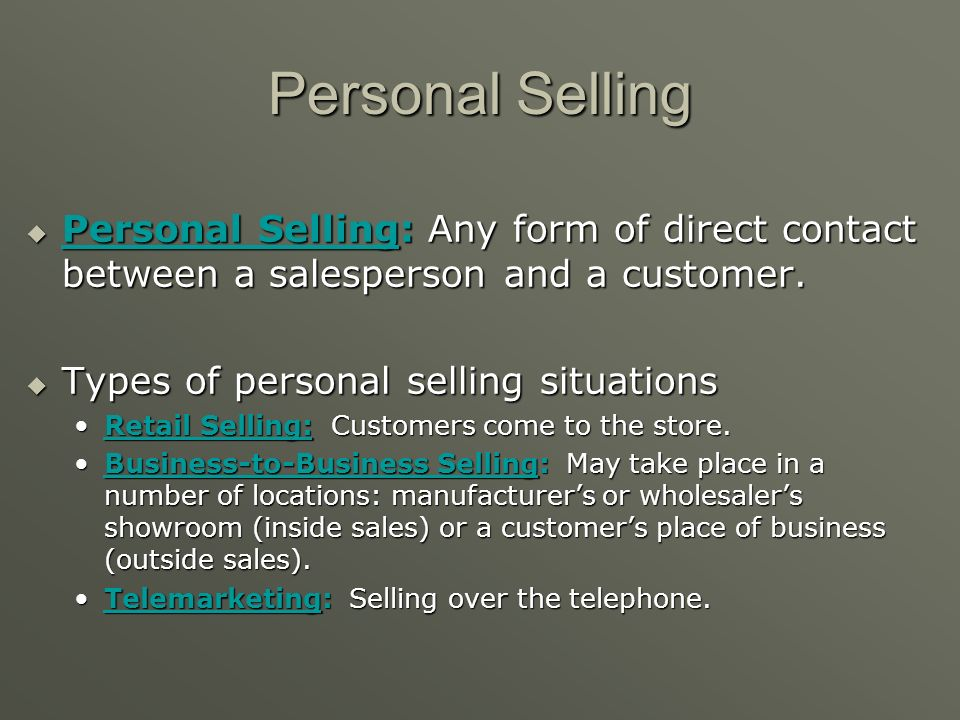Personal Selling Personal Selling: Any form of direct contact between a salesperson and a customer.