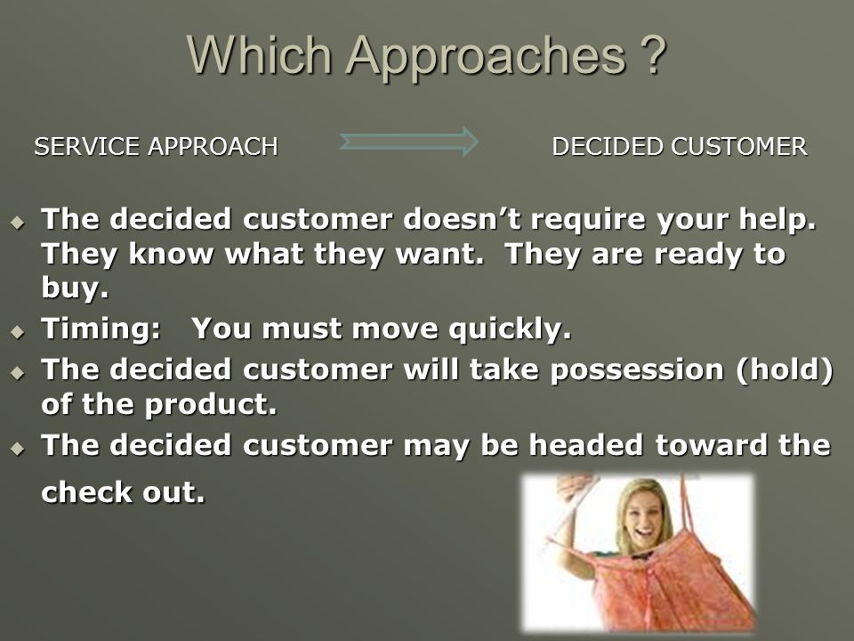 Which Approaches SERVICE APPROACH DECIDED CUSTOMER.