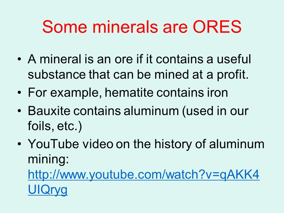 Some minerals are ORES A mineral is an ore if it contains a useful substance that can be mined at a profit.