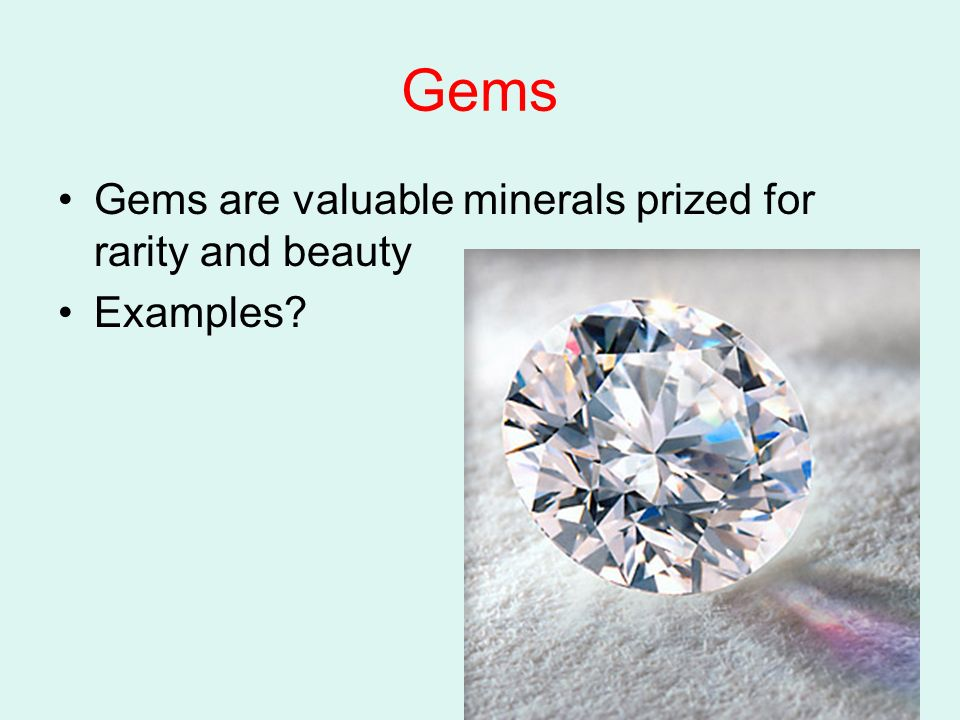 Gems Gems are valuable minerals prized for rarity and beauty Examples
