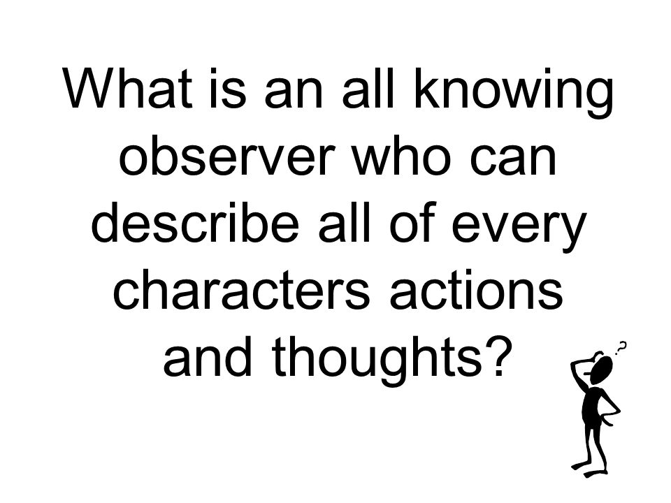 What is an all knowing observer who can describe all of every characters actions and thoughts