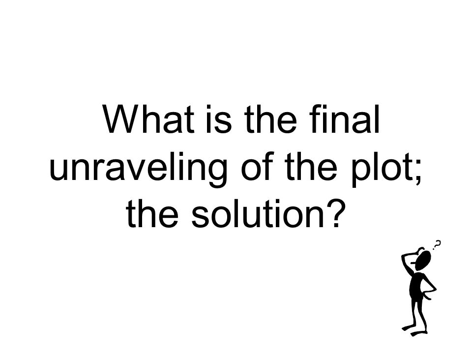 What is the final unraveling of the plot; the solution